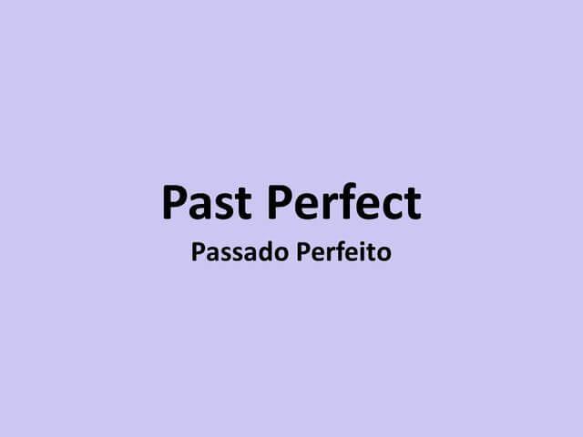 Aprenda quando e como utilizar o tempo verbal Past Perfect